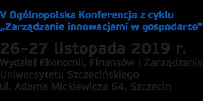 """V Ogólnopolska Konferencja z Cyklu """"Zarządzanie informacjami w gospodarce"""", 26–27 listopada 2019 r., Wydział Ekonomii, Finansów i Zarządzania Uniwersytetu Szczecińskiego, ul Adama Mickiewicza 64, Szczecin"""